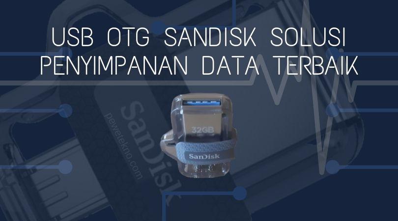 USB OTG SanDisk Solusi Penyimpanan Data Terbaik