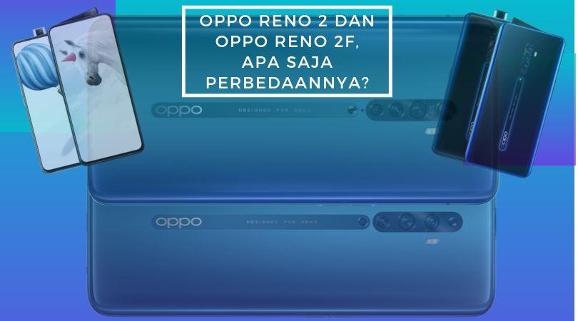 OPPO RENO 2 dan OPPO RENO 2F, Apa Saja Perbedaannya?