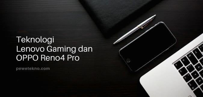 Update Teknologi Lenovo Gaming dan OPPO Reno4 Pro